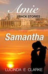 Samantha: The Amie Back Stories by Lucinda E Clarke