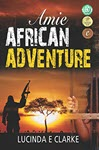 Amie: African Adventure by Lucinda E Clarke