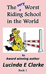 The very Worst Riding School in the World by Lucinda E Clarke