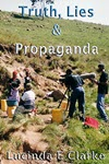 Truth, Lies & Propaganda: in Africa by Lucinda E Clarke