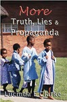 More Truth, Lies & Propaganda: in Africa by Lucinda E Clarke
