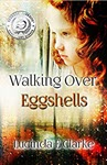 Walking Over Eggshells: Surviving Mental Abuse by Lucinda E Clarke