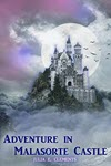 Adventure in Malasorte Castle by Julia E Clements
