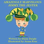 Amazingly Marvelous Jimmy The Jester by Diane Daigle