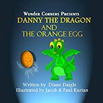 Danny The Dragon And The Orange Egg by Diane Daigle