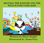 Belinda The Badger And The Wild Water Park Ride by Diane Daigle