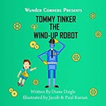 Tommy Tinker The Wind-Up Robot by Diane Daigle