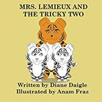 Mrs. Lemieux And The Tricky Two by Diane Daigle
