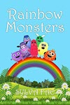 Rainbow Monsters: Meet The Rainbow Monsters by Sylva Fae