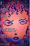 A Man With A Fractured Past by T E Hodden