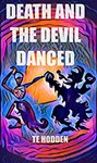 Death And The Devil Danced by T E Hodden