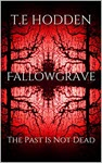 Fallowgrave: The Past Is Not Dead by T E Hodden
