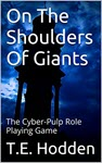 On The Shoulders Of Giants: The Cyber-Pulp Role Playing Game by T E Hodden