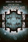 Shadows Falling Season One: Thrice Dead Men by T E Hodden