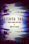 The Whisper Trade 1: Where Dreams Are Made & Ashes To Embers by T E Hodden