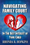 Navigating Family Court: In the Best Interest of Your Child by Rhonda Hopkins
