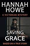 Saving Grace: A Victorian Mystery by Hannah Howe