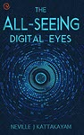 The All-Seeing Digital Eyes: A Guide to Privacy, Security & Literacy! by Neville Kattakayam
