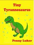 Tiny Tyrannosaurus by Penny Luker