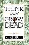 Think And Grow Dead: A Motivational Murder Mystery by Cusper Lynn