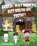 Arrgh! Why Didn't I Just Brush My Teeth by Denise McCabe