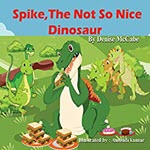 Spike, The Not So Nice Dinosaur by Denise McCabe