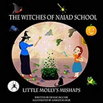 The Witches of Naiad School: Little Molly's Mishaps by Denise McCabe