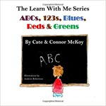ABCs, 123s, Blues, Reds & Greens by Cate Mckoy