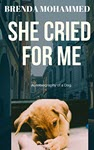 She Cried for Me: Autobiography of a Dog by Brenda Mohammed