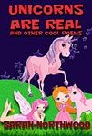 Unicorns are real and other cool poems by Sarah Northwood