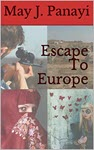 Escape To Europe by May J Panayi