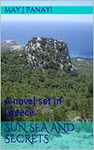 Sun Sea and Secrets: A novel set in Greece by May J Panayi