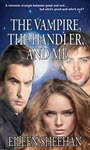 The Vampire, The Handler, And Me by Eileen Sheehan