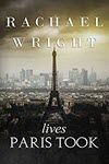 Lives Paris Took by Rachael Wright