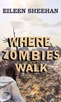 Where Zombies Walk by Eileen Sheehan