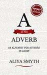 A is for Adverb by Aliya Smyth