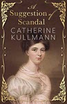 A Suggestion of Scandal: A Regency Novel by Catherine Kullmann