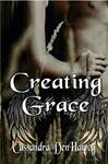 Creating Grace by Cassandra DenHartog