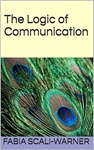 The Logic of Communication by Fabia Scali-Warner
