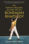 Freddie Mercury: The Definitive Biography: Bohemian Rhapsody by Lesley-Ann Jones