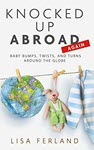 Knocked Up Abroad Again by Lisa Ferland