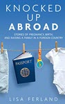Knocked Up Abroad by Lisa Ferland