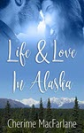 Life and Love in Alaska Volume 1 by  Cherime MacFarlane