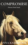 Compromise: Horses Heal Souls by Anna Rashbrook