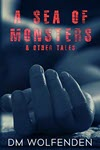 A Sea Of Monsters and Other Tales by DM Wolfenden