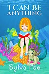 I Can Be Anythng by Sylva Fae